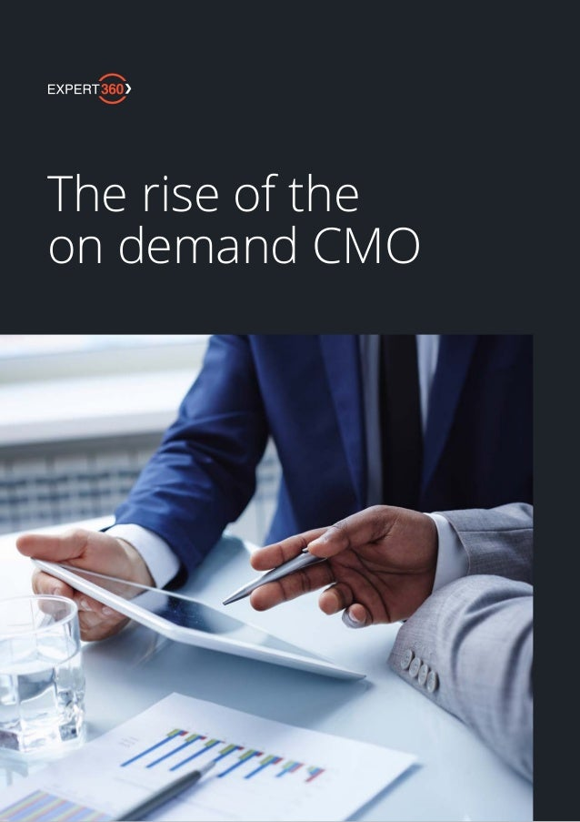 THE RISE OF THE ON DEMAND CXO   1EXPERT360.COM The rise of the on demand CMO