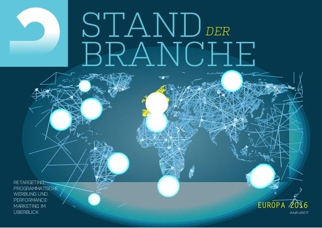 STANDDER BRANCHE RETARGETING, PROGRAMMATISCHE WERBUNG UND PERFORMANCE- MARKETING IM ÜBERBLICK EUROPA 2016 #AdRollSOTI