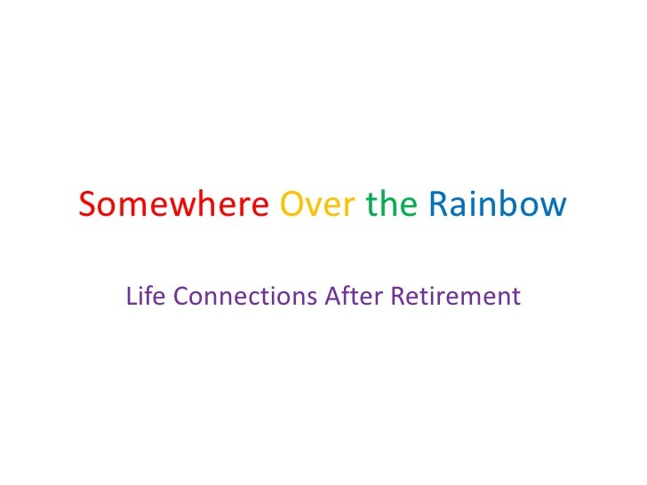 Somewhere Over the Rainbow  Life Connections After Retirement