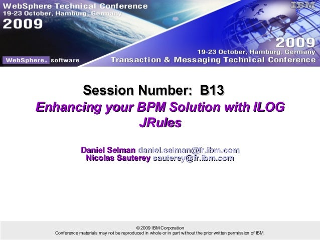 Session Number: B13Enhancing your BPM Solution with ILOG               JRules               Daniel Selman daniel.selman@fr...