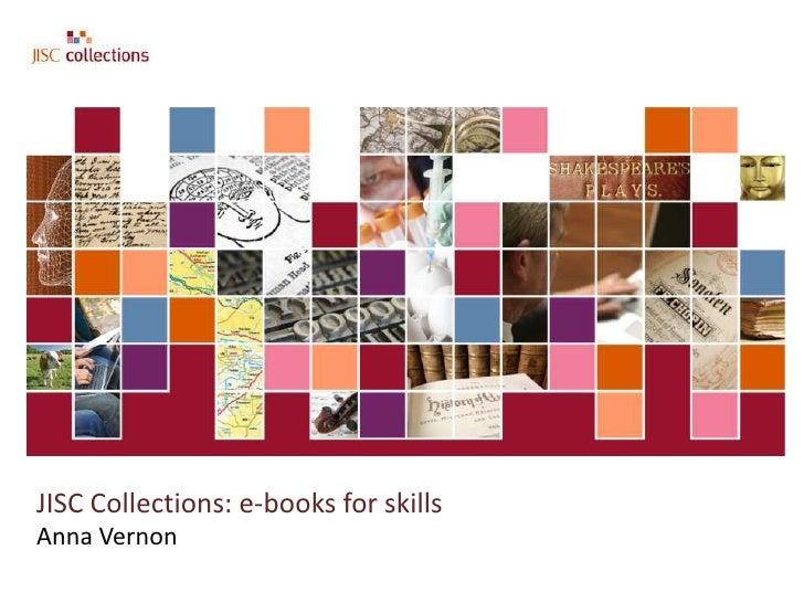 JISC Collections: e-books for skillsAnna Vernon