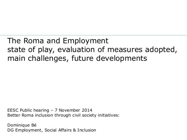 The Roma and Employment  state of play, evaluation of measures adopted,  main challenges, future developments  EESC Public...