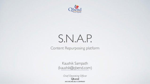 S.N.A.P. Content Repurposing platform Kaushik Sampath (kaushik@qbend.com) Chief Operating Officer Qbend AN S4CARLISLE COMP...