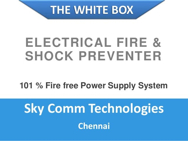 Sky Comm Technologies Chennai THE WHITE BOX ELECTRICAL FIRE & SHOCK PREVENTER 101 % Fire free Power Supply System