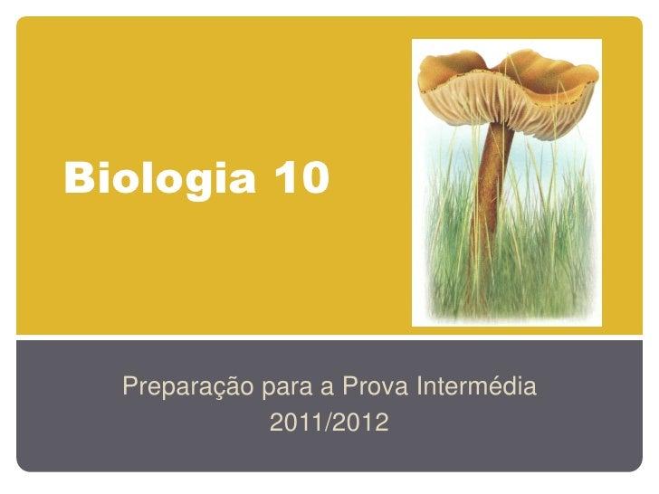 Biologia 10  Preparação para a Prova Intermédia              2011/2012