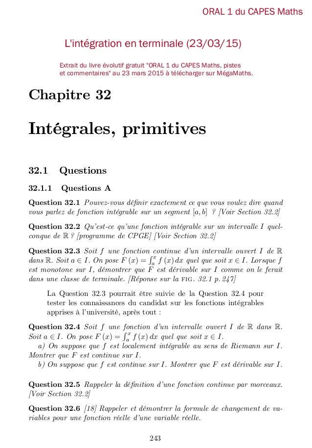 Chapitre 32 Intégrales, primitives 32.1 Questions 32.1.1 Questions A Question 32.1 Pouvez-vous dé…nir exactement ce que vo...