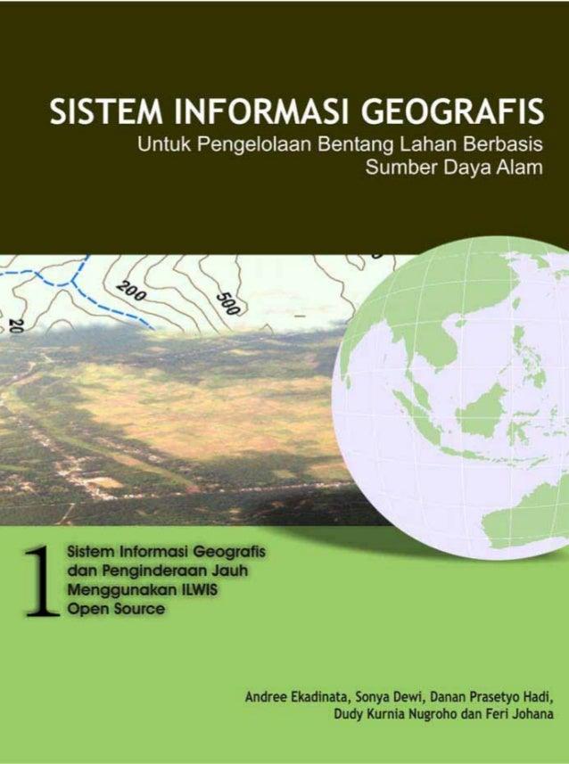 SISTEM INFORMASI GEOGRAFIS Untuk Pengelolaan Bentang Lahan Berbasis           Sumber Daya Alam                     Buku 1 ...