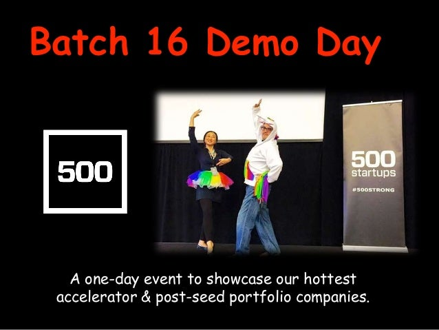 Batch 16 Demo Day A one-day event to showcase our hottest accelerator & post-seed portfolio companies.