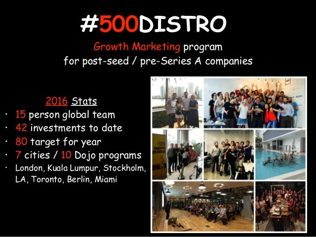 #500DISTRO Growth Marketing program for post-seed / pre-Series A companies 2016 Stats • 15 person global team • 42 investm...