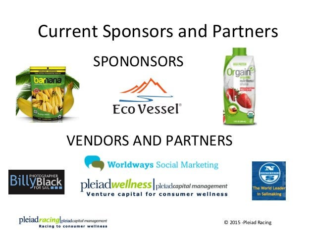 Current  Sponsors  and  Partners   SPONONSORS   VENDORS  AND  PARTNERS   ©  2015  -‐Pleiad  Racing...
