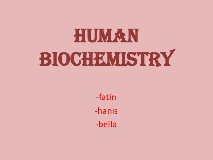 HUMANBIOCHEMISTRY    -fatin    -hanis    -bella