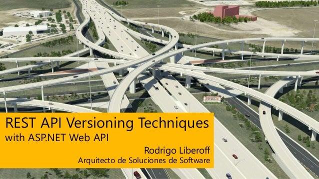 REST API Versioning Techniques Arquitecto de Soluciones de Software Rodrigo Liberoff with ASP.NET Web API