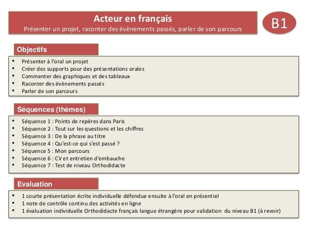 Objectifs B1 • Présenter à l'oral un projet • Créer des supports pour des présentations orales • Commenter des graphiques ...