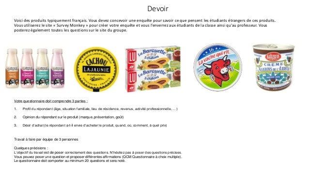 Devoir Voici des produits typiquement français. Vous devez concevoir une enquête pour savoir ce que pensent les étudiants ...