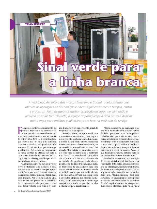 44 - Revista Tecnologística - Janeiro/2009 TRANSPORTE F rente ao contínuo crescimento de vendas registrado pela unidade de...