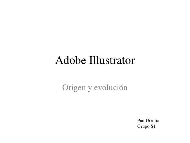 Adobe Illustrator Origen y evolución  Pau Urrutia Grupo S1