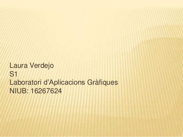 Laura Verdejo S1 Laboratori d'Aplicacions Gràfiques NIUB: 16267624