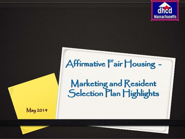 Affirmative Fair Housing - Marketing and Resident Selection Plan Highlights May 2014