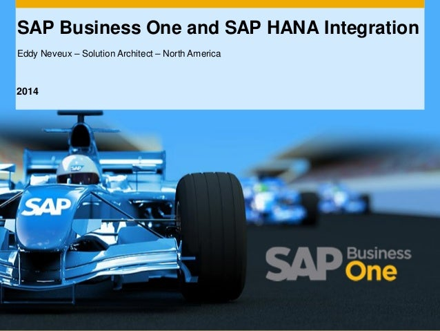 SAP Business One and SAP HANA Integration Eddy Neveux – Solution Architect – North America 2014