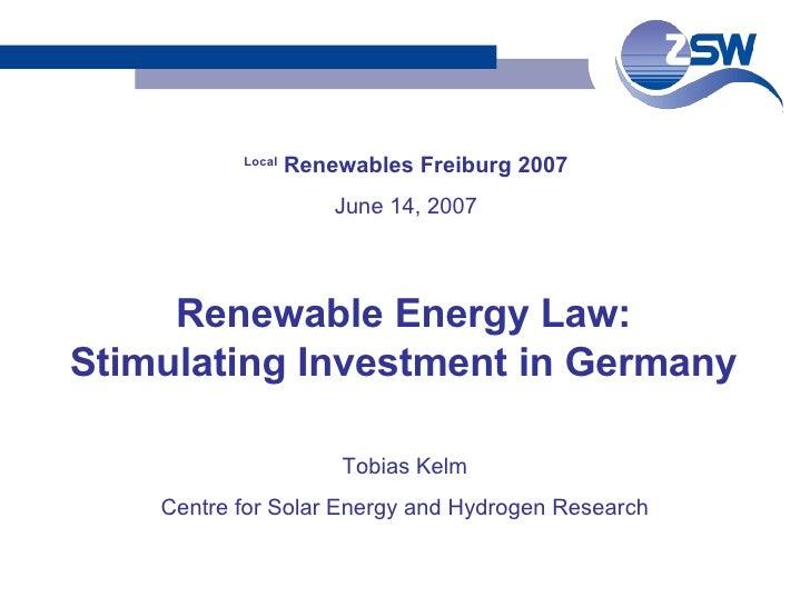 Local  Renewables Freiburg 2007 June 14, 2007 Tobias Kelm Centre for Solar Energy and Hydrogen Research Renewable Energy L...
