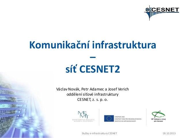 Komunikační infrastruktura – síť CESNET2 Václav Novák, Petr Adamec a Josef Verich oddělení síťové infrastruktury CESNET, z...