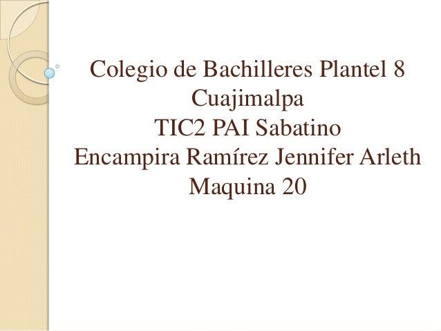 Colegio de Bachilleres Plantel 8 Cuajimalpa TIC2 PAI Sabatino Encampira Ramírez Jennifer Arleth Maquina 20