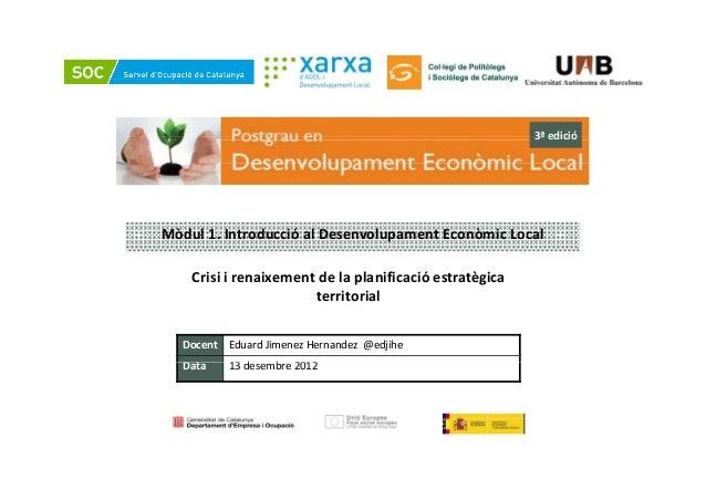 3ª edicióMòdul1.IntroduccióalDesenvolupamentEconòmicLocal    Crisiirenaixementdelaplanificacióestratègica    ...
