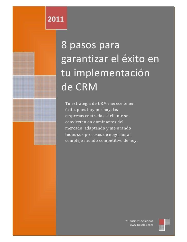 2011   8 pasos para   garantizar el éxito en   tu implementación   de CRM       Tu estrategia de CRM merece tener       éx...