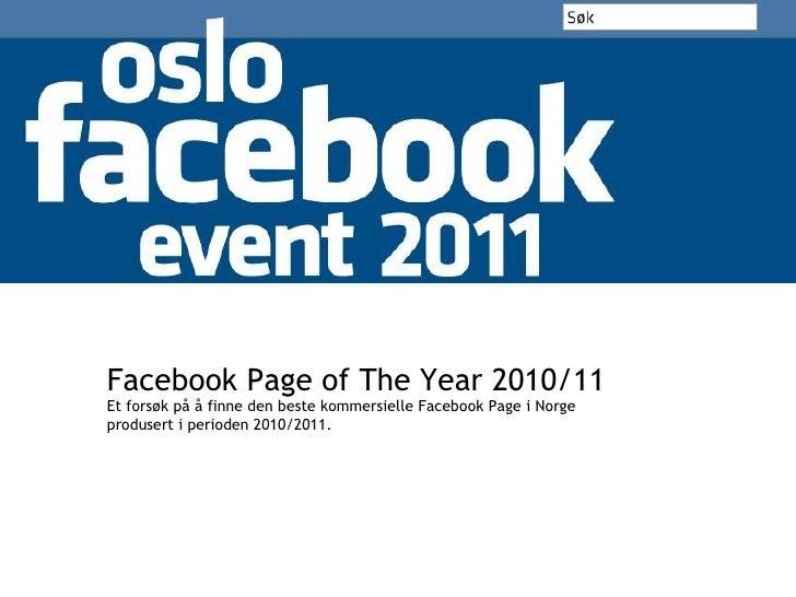 Facebook Page of The Year 2010/11 Et forsøk på å finne den beste kommersielle Facebook Page i Norge produsert i perioden 2...