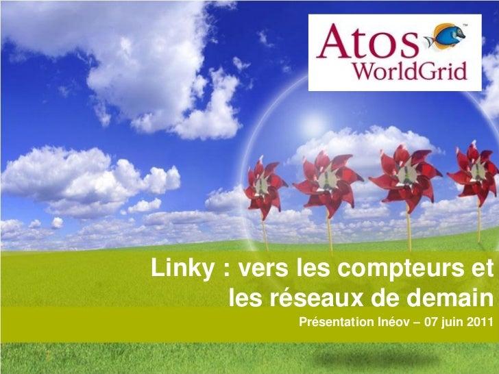 Linky : vers les compteurs et           les réseaux de demain                Présentation Inéov – 07 juin 20111