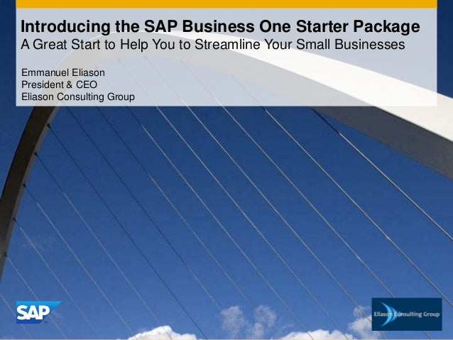 Introducing the SAP Business One Starter PackageA Great Start to Help You to Streamline Your Small BusinessesEmmanuel Elia...