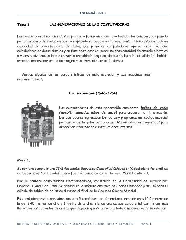 INFORMÁTICA I BI OPERAS FUNCIONES BÁSICAS DEL S. O. Y GARANTIZAS LA SEGURIDAD DE LA INFORMACIÓN Página 1 Tema 2 LAS GENERA...