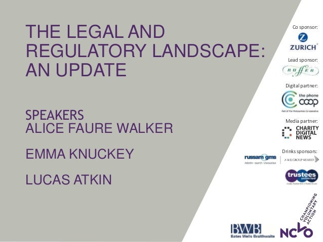 THE LEGAL AND REGULATORY LANDSCAPE: AN UPDATE SPEAKERS ALICE FAURE WALKER EMMA KNUCKEY LUCAS ATKIN Drinks sponsors: Lead s...