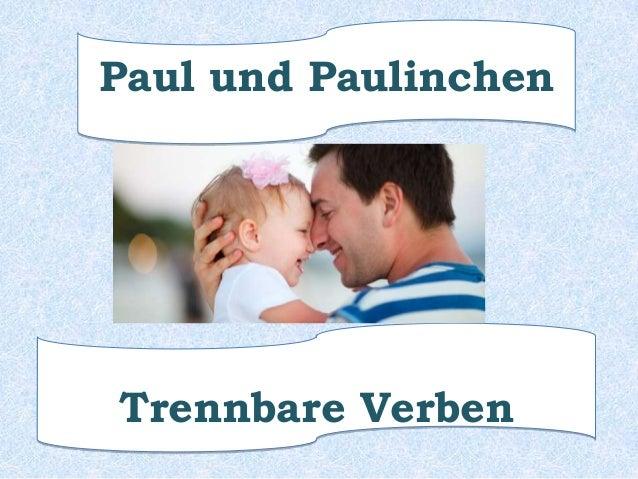 Paul und Paulinchen  Trennbare Verben