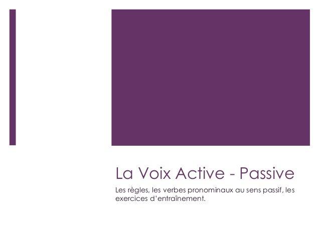 La Voix Active - Passive Les règles, les verbes pronominaux au sens passif, les exercices d'entraînement.