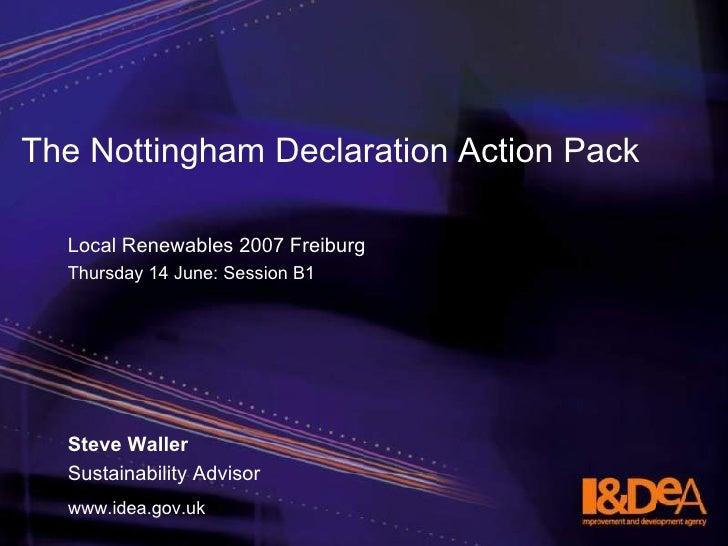 The Nottingham Declaration Action Pack <ul><li>Local Renewables 2007 Freiburg </li></ul><ul><li>Thursday 14 June: Session ...
