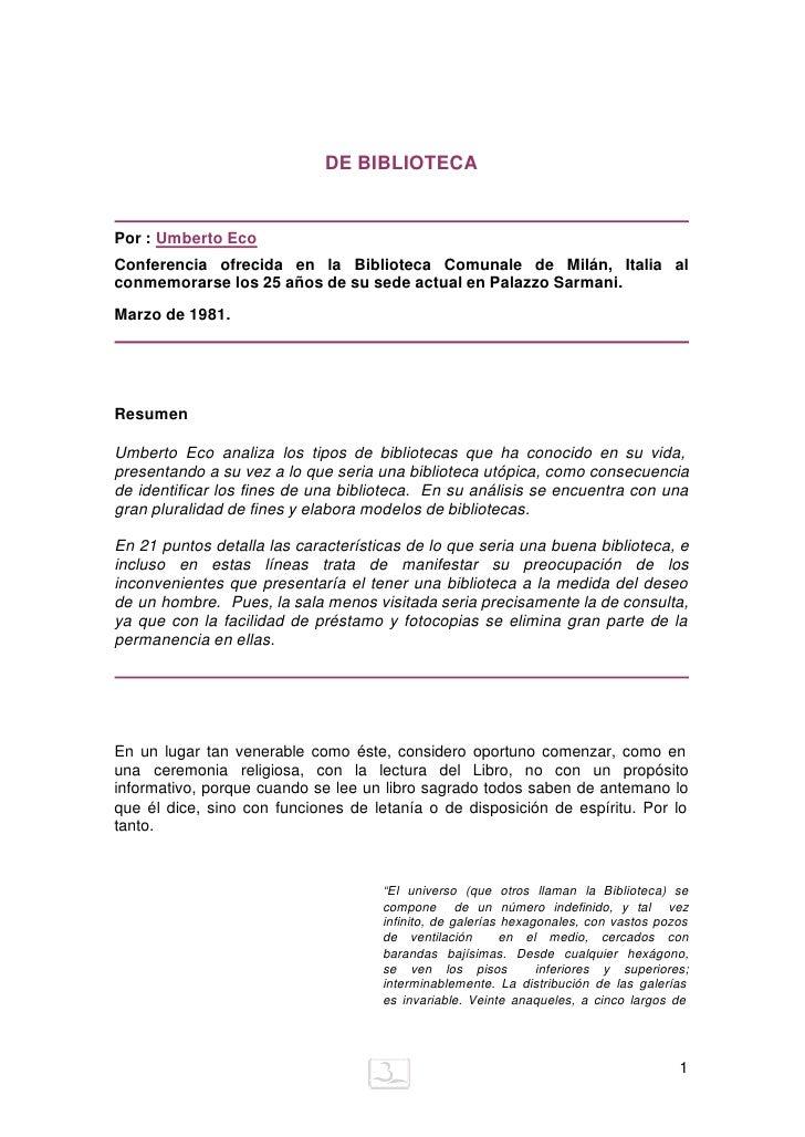 DE BIBLIOTECA   Por : Umberto Eco Conferencia ofrecida en la Biblioteca Comunale de Milán, Italia al conmemorarse los 25 a...