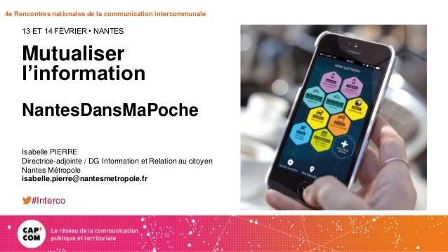 4e Rencontres nationales de la communication intercommunale Mutualiser l'information NantesDansMaPoche 13 ET 14 FÉVRIER • ...