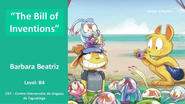 "Barbara Beatriz Level: B4 CILT – Centro Interescolar de Línguas de Taguatinga ""The Bill of Inventions"" Artist: JuliusTan"