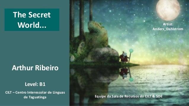 Arthur Ribeiro CILT – Centro Interescolar de Línguas de Taguatinga Equipe da Sala de Recursos do CILT & SOE Artist: Anders...