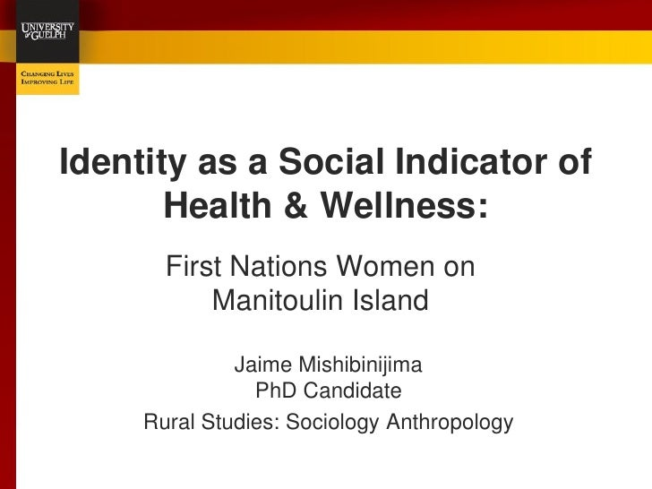 Identity as a Social Indicator of        Health & Wellness:        First Nations Women on            Manitoulin Island    ...