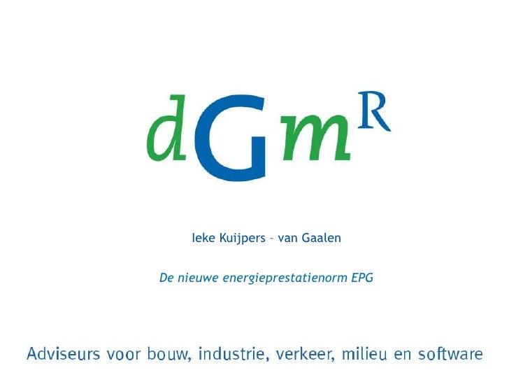 Ieke Kuijpers – van Gaalen<br />De nieuwe energieprestatienorm EPG<br />