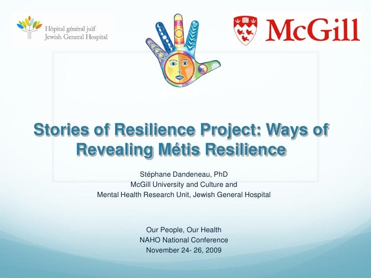 NAMHR    Stories of Resilience Project: Ways of       Revealing Métis Resilience                      Stéphane Dandeneau, ...