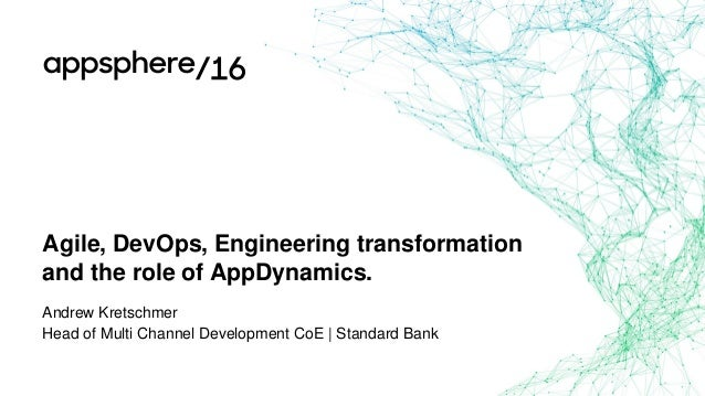 Agile, DevOps, Engineering transformation and the role of AppDynamics. Andrew Kretschmer Head of Multi Channel Development...
