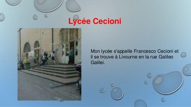 Lycée Cecioni Mon lycée s'appelle Francesco Cecioni et il se trouve à Livourne en la rue Galileo Galilei.