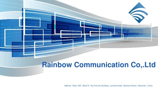 Rainbow Communication Co,.Ltd Address : Room 20C , Block B , Hua Han Ke ji Building , Lanshan Road , Nanshan District , Sh...