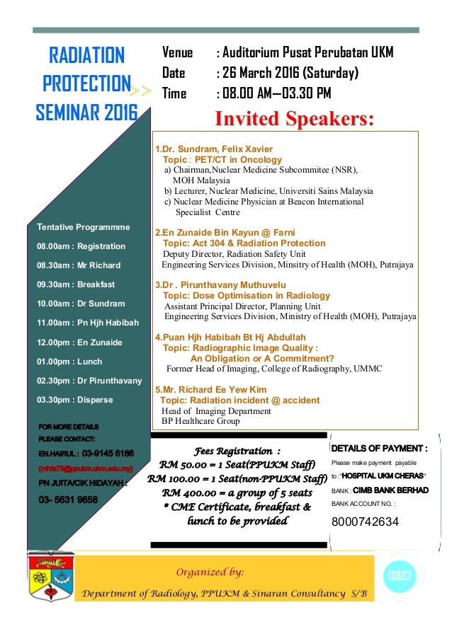 1.Dr. Sundram, Felix Xavier Topic : PET/CT in Oncology a) Chairman,Nuclear Medicine Subcommitee (NSR), MOH Malaysia b) Lec...