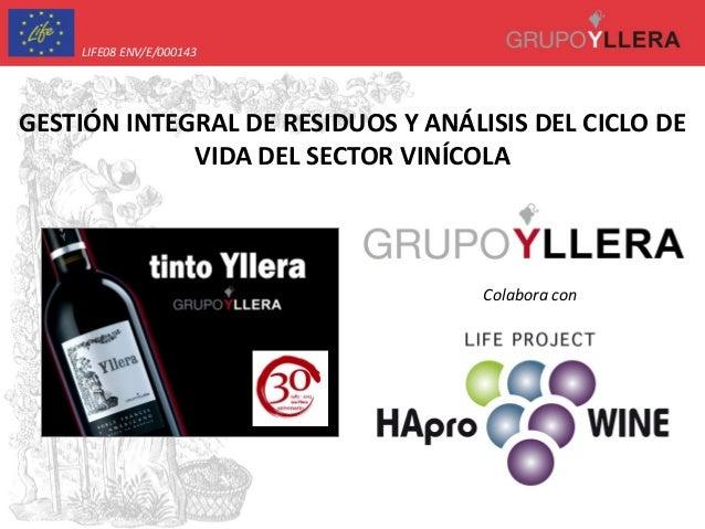 GESTIÓN INTEGRAL DE RESIDUOS Y ANÁLISIS DEL CICLO DE VIDA DEL SECTOR VINÍCOLA LIFE08 ENV/E/000143 Colabora con