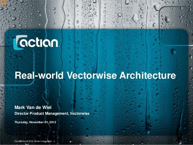 Real-world Vectorwise ArchitectureMark Van de WielDirector Product Management, VectorwiseThursday, November 01, 20121 of 9...