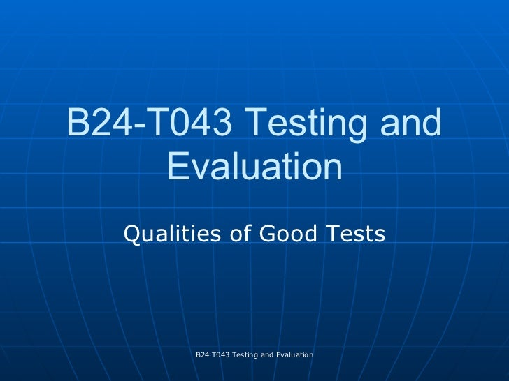 B24-T043 Testing and     Evaluation   Qualities of Good Tests         B24 T043 Testing and Evaluation